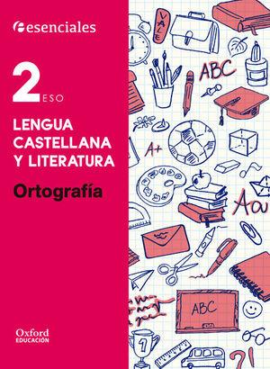 ESENCIALES OXFORD. LENGUA CASTELLANA Y LITERATURA 2.º ESO. ORTOGRAFÍA