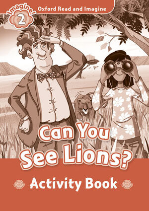 OXFORD READ AND IMAGINE 2. CAN YOU SEE LIONS ACTIVITY BOOK