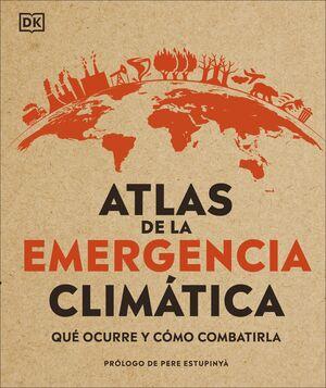 ATLAS DE LA EMERGENCIA CLIMÁTICA. QUÉ OCURRE Y COMÓ COMBATIRLA