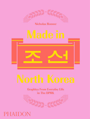MADE IN NORTH KOREA - GRAPHICS FROM EVERYDAY LIFE IN THE DPR