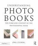 UNDERSTANDING PHOTOBOOKS: THE FORM AND CONTENT OF THE PHOTOGRAPHIC BOOK