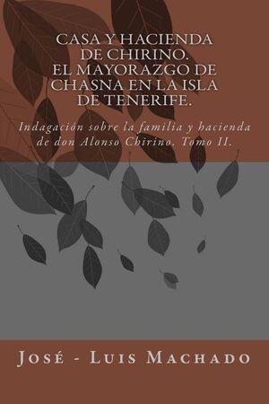 CASA Y HACIENDA DE CHIRINO. EL MAYORAZGO DE CHASNA EN LA ISLA DE TENERIFE: INDAGACIÓN SOBRE LA FAMILIA Y HACIENDA DE DON ALONSO CHIRINO: