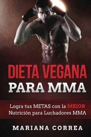 DIETA VEGANA PARA MMA: LOGRA TUS METAS CON LA MEJOR NUTRICION PARA LUCHADORES MMA