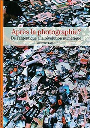 APRES LA PHOTOGRAHIE. DE L'ARGENTIQUE A LA REVOLUTION NUMERIQUE