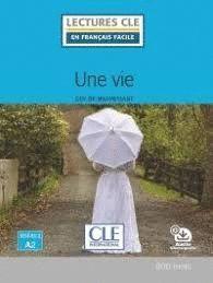 UNE VIE . LECTURES EN FRANCAIS FACILE. NIVEAU 2 A2