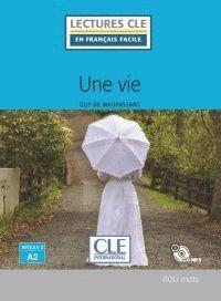 UNE VIE. LECTURES EN FRANCAIS FACILE. NIVEAU 2 A2 + CD