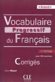VOCABULAIRE PROGRESSIF DU FRANCAIS CORRIGES. B2 C1.1 AVANCE