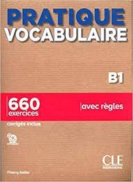 PRATIQUE VOCABULARIRE B1. 660 EXERCICES. AVEC REGLES