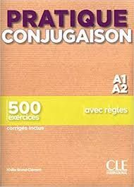 PRATIQUE CONJUGAISON A1 A2. 500 EXERCICES. AVEC REGLES