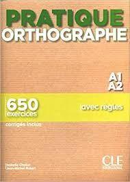 PRATIQUE ORTHOGRAPHE A1 A2 650 EXERCICES. AVEC REGLES