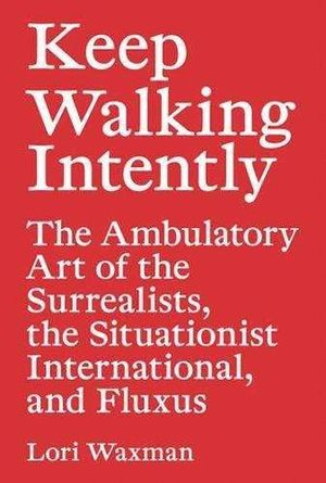 KEEP WALKING INTENTLY: WALKING WITH THE SURREALISTS