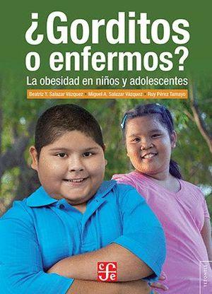 GORDITOS O ENFERMOS? LA OBESIDAD EN NIÑOS Y ADOLESCENTES