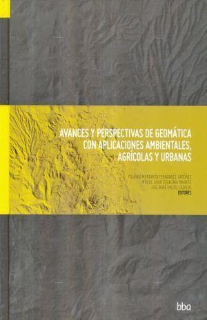AVANCES Y PERSPECTIVAS DE GEOMÁTICA CON APLICACIONES AMBIENTALES, AGRÍCOLAS Y URBANAS