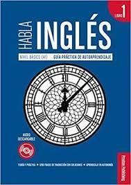 HABLA INGLÉS. LIBRO 1 NIVEL BASICO (A1)