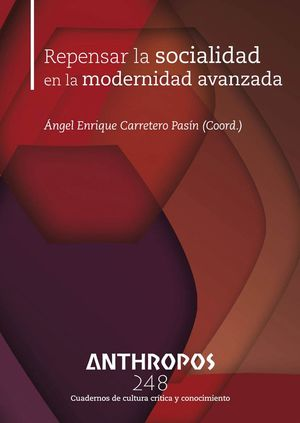 ANTHROPOS N.248 REPENSAR LA SOCIALIDAD EN LA MODERNIDAD AVANZADA