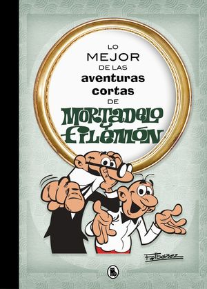 LO MEJOR DE LAS AVENTURAS CORTAS DE MORTADELO Y FILEMÓN