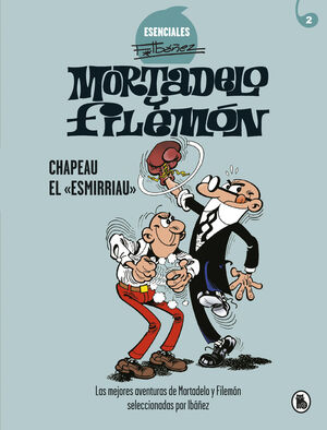 MORTADELO Y FILEMON ESENCIALES 2 CHAPEAU EL ESMIRRIAU