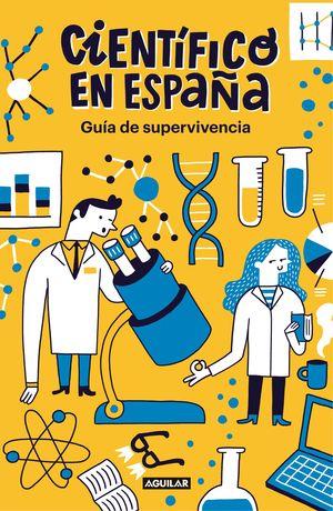 CIENTÍFICO EN ESPAÑA. GUÍA DE SUPERVIVENCIA