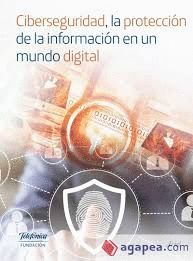 CIBERSEGURIDAD. LA PROTECCION DE LA INFORMACION EN UN MUNDO DIGITAL