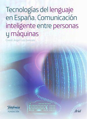 TECNOLOGIAS DEL LENGUAJE EN ESPAÑA. COMUNICACIÓN INTELIGENTE ENTRE PERSONAS Y MÁQUINAS