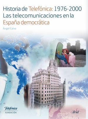 HISTORIA DE TELEFONICA: 1976-2000. LAS TELECOMUNICACIONES EN LA ESPAÑA DEMOCRÁTICA