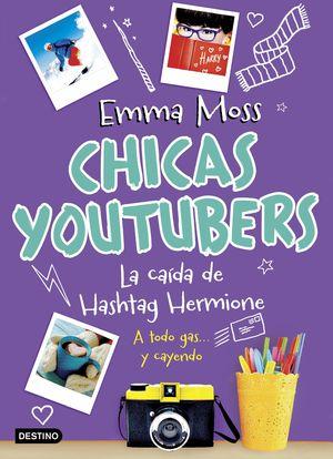 CHICAS YOUTUBERS 3. LA CAÍDA DE HASHTAG HERMIONE