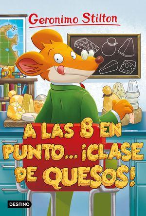 A LAS OCHO EN PUNTO... CLASE DE QUESOS!. GERONIMO STILTON 54