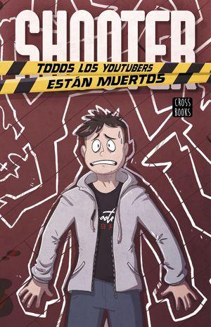 SHOOTER. TODOS LOS YOUTUBERS ESTÁN MUERTOS