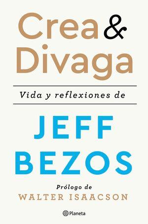 CREA Y DIVAGA. VIDA Y REFLEXIONES DE JEFF BEZOS