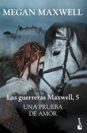 UNA PRUEBA DE AMOR. LAS GUERRERAS MAXWELL 5