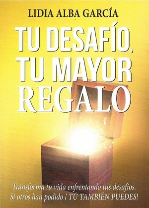 TU DESAFIO, TU MAYOR REGALO
