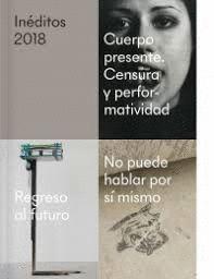 INÉDITOS 2018. CUERPO PRESENTE. CENSURA Y PERFORMATIVIDAD