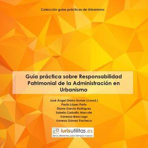 GUÍA PRÁCTICA SOBRE RESPONSABILIDAD PATRIMONIAL DE LA ADMINISTRACIÓN EN URBANISMO