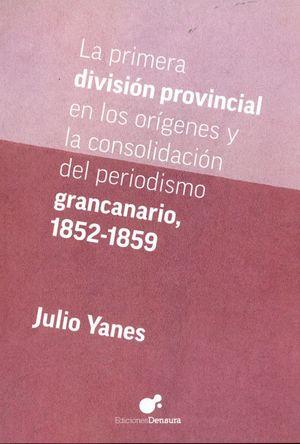 LA PRIMERA DIVISIÓN PROVINCIAL EN LOS ORÍGENES Y LA CONSOLIDACIÓN DEL PERIODISMO GRANCANARIO 1852-1859