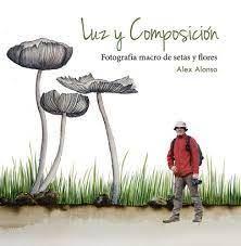 LUZ Y COMPOSICIÓN. FOTOGRAFÍA MACRO DE SETAS Y FLORES