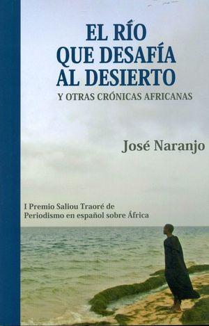 EL RÍO QUE DESAFÍA AL DESIERTO Y OTRAS CRÓNICAS AFRICANAS