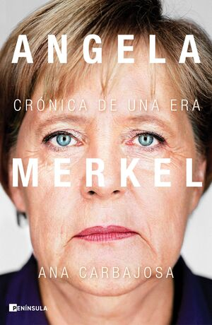 ANGELA MERKEL. CRÓNICA DE UNA ERA