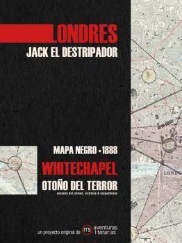 LONDRES. JACK EL DESTRIPADOR. MAPA NEGRO 1888. OTOÑO DEL TERROR