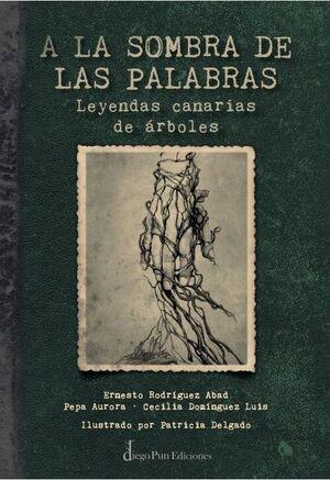 A LA SOMBRA DE LAS PALABRAS.LEYENDAS CANARIAS DE ARBOLES