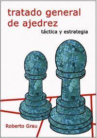 TRATADO GENERAL DE AJEDREZ. TACTICA Y ESTRATEGIA