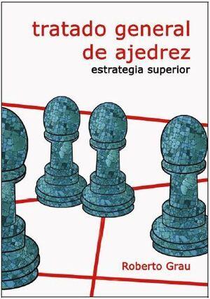 TRATADO GENERAL DE AJEDREZ. ESTRATEGIA SUPERIOR