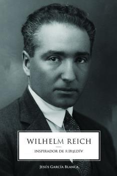 WILHELM REICH. INSPIRADOR DE REBELDIA