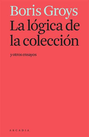 LA LÓGICA DE LA COLECCIÓN Y OTROS ENSAYOS