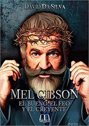 MEL GIBSON: EL BUENO, EL FEO Y EL CREYENTE
