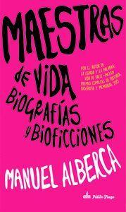 MAESTRAS DE VIDA. BIOGRAFIAS Y BIOFICCIONES