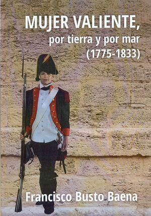MUJER VALIENTE, POR TIERRA Y POR MAR (1775-1833)
