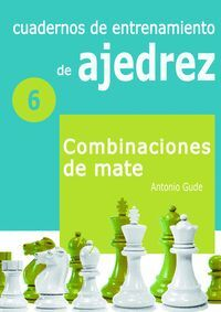 CUADERNOS DE ENTRENAMIENTO EN AJEDREZ 6 COMBINACIONES DE MATE
