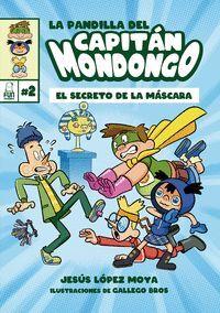 LA PANDILLA DEL CAPITAN MONDONGO 2 EL SECRETO DE LA MASCARA