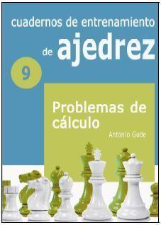 CUADERNOS DE ENTRENAMIENTO EN AJEDREZ 9 PROBLEMAS DE CÁLCULO
