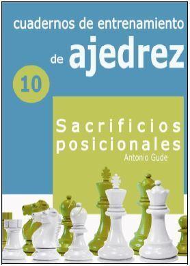 CUADERNOS DE ENTRENAMIENTO EN AJEDREZ 10. SACRIFICIOS POSICIONALES
